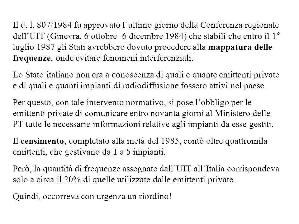 Il d. l. 807/1984 fu approvato lultimo giorno della Conferenza regionale dellUIT (Ginevra, 6 ottobre- 6 dicembre 1984) che stabilì che entro il 1° lug