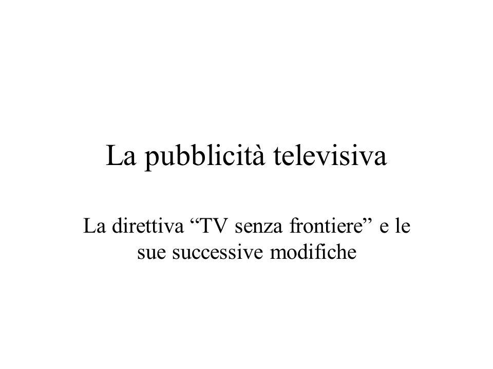 La pubblicità televisiva La direttiva TV senza frontiere e le sue successive modifiche