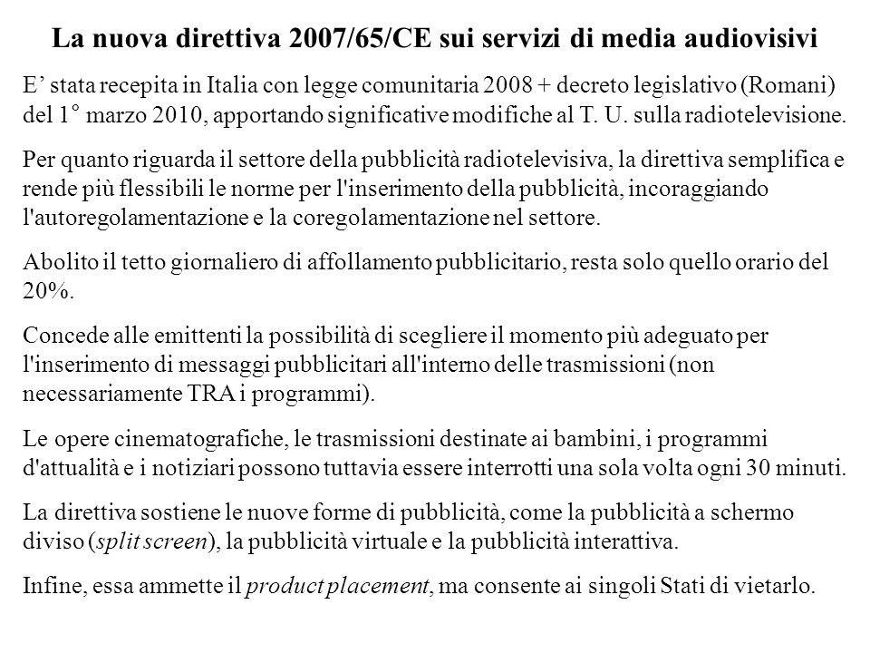 La nuova direttiva 2007/65/CE sui servizi di media audiovisivi E stata recepita in Italia con legge comunitaria 2008 + decreto legislativo (Romani) de