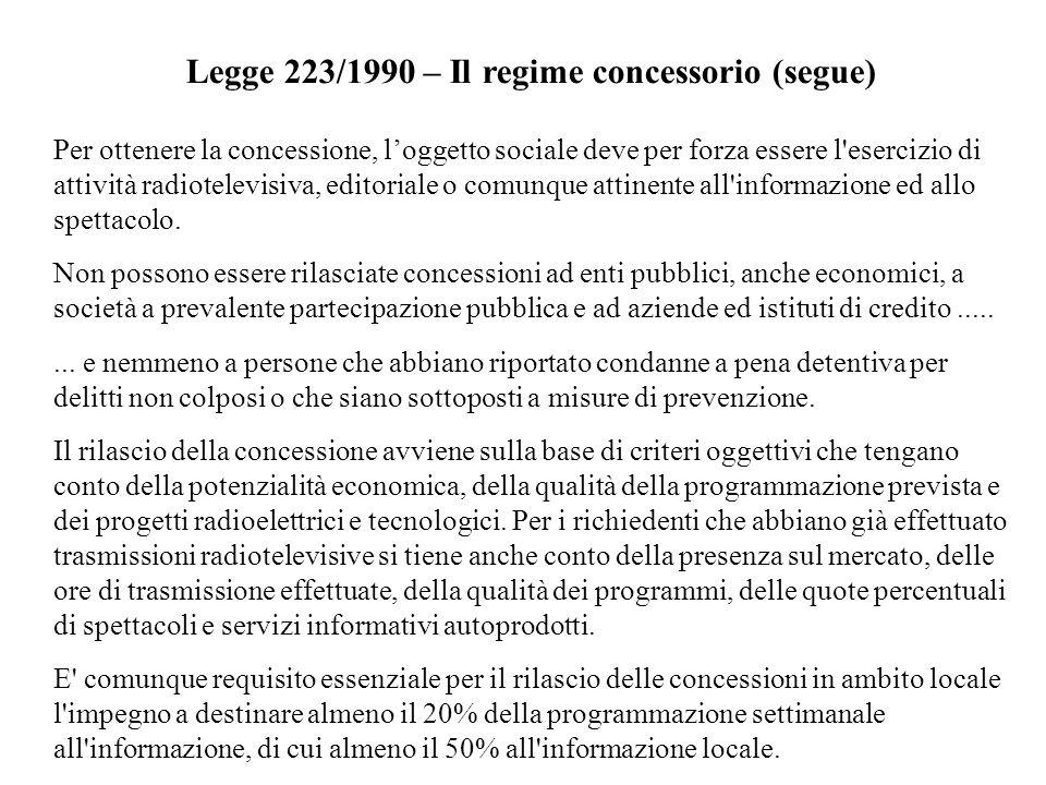 Legge 223/1990 – Il regime concessorio (segue) Per ottenere la concessione, loggetto sociale deve per forza essere l'esercizio di attività radiotelevi