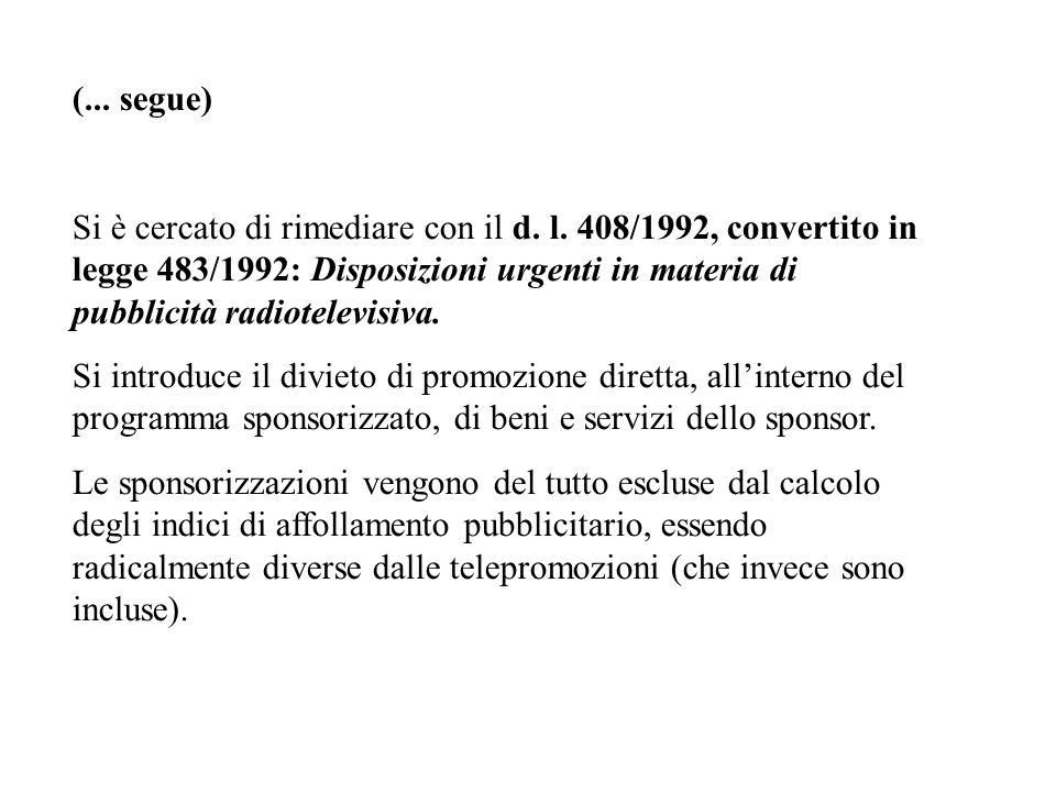 Si è cercato di rimediare con il d. l. 408/1992, convertito in legge 483/1992: Disposizioni urgenti in materia di pubblicità radiotelevisiva. Si intro
