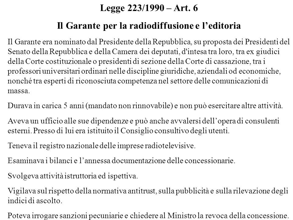 Legge 223/1990 – Art. 6 Il Garante per la radiodiffusione e leditoria Il Garante era nominato dal Presidente della Repubblica, su proposta dei Preside