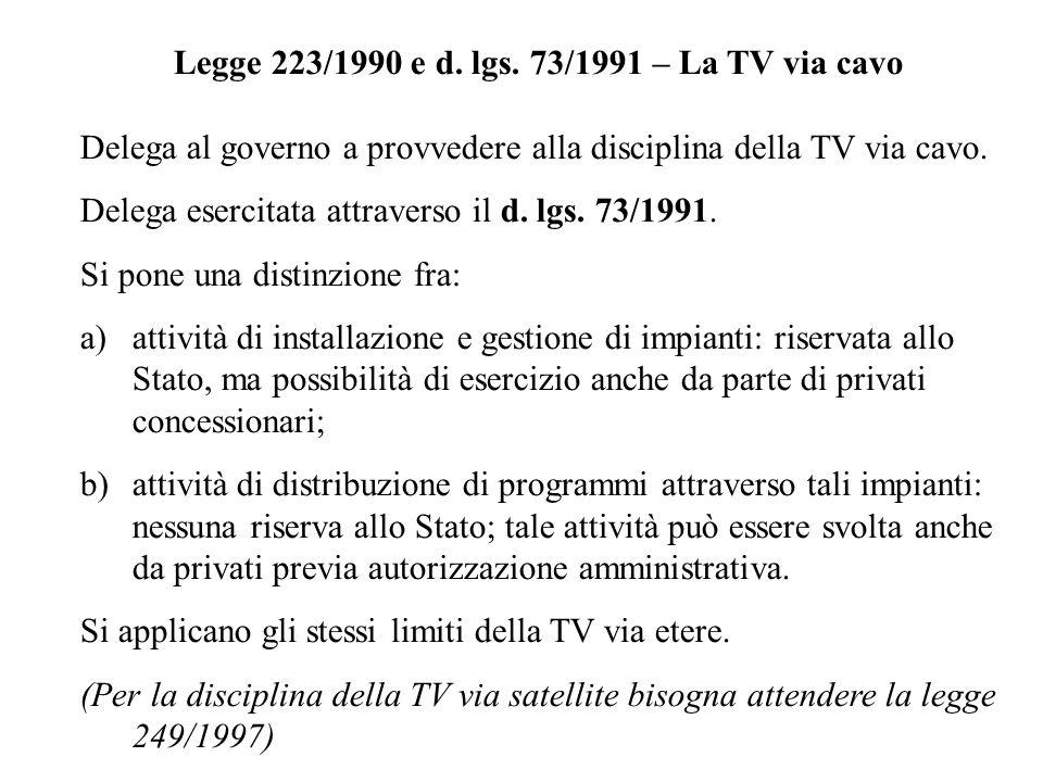 Legge 223/1990 e d. lgs. 73/1991 – La TV via cavo Delega al governo a provvedere alla disciplina della TV via cavo. Delega esercitata attraverso il d.