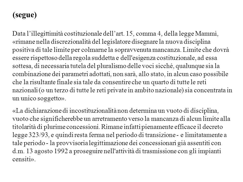 (segue) Data lillegittimità costituzionale dellart. 15, comma 4, della legge Mammì, «rimane nella discrezionalità del legislatore disegnare la nuova d
