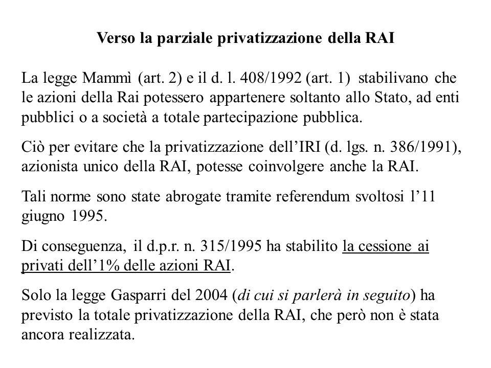 Verso la parziale privatizzazione della RAI La legge Mammì (art. 2) e il d. l. 408/1992 (art. 1) stabilivano che le azioni della Rai potessero apparte