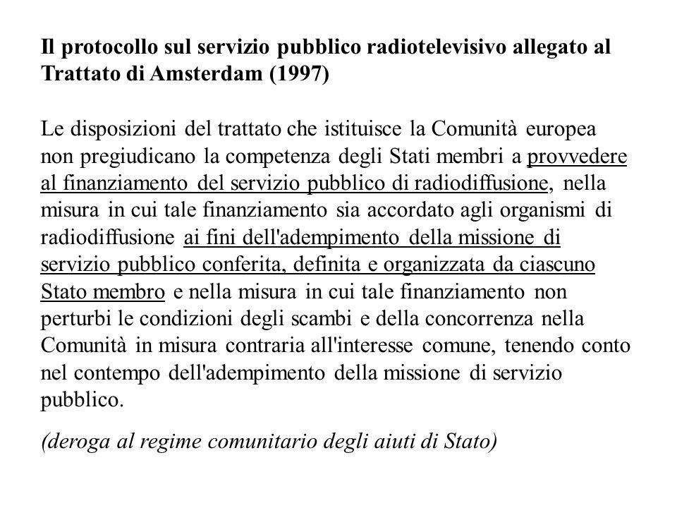 Il protocollo sul servizio pubblico radiotelevisivo allegato al Trattato di Amsterdam (1997) Le disposizioni del trattato che istituisce la Comunità e