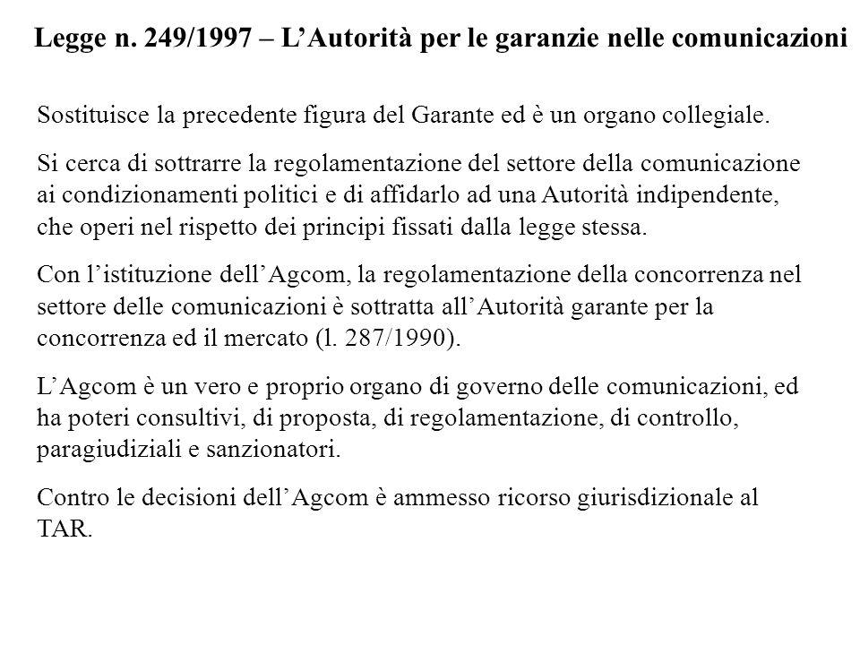 Legge n. 249/1997 – LAutorità per le garanzie nelle comunicazioni Sostituisce la precedente figura del Garante ed è un organo collegiale. Si cerca di