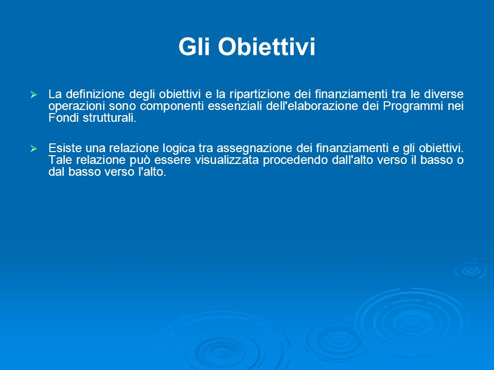 Gli Obiettivi La definizione degli obiettivi e la ripartizione dei finanziamenti tra le diverse operazioni sono componenti essenziali dell'elaborazion