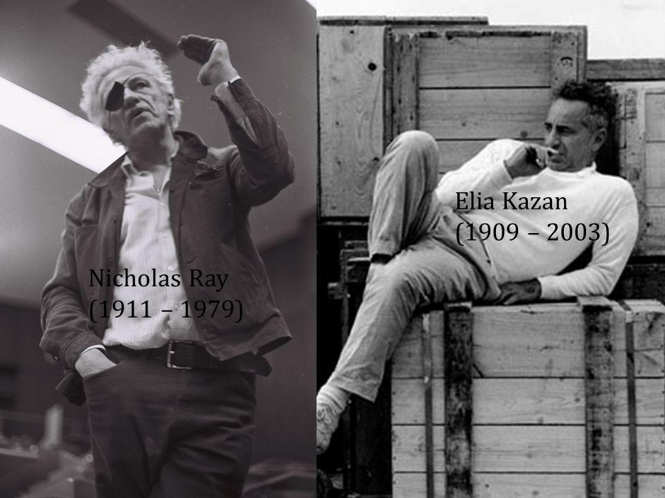 Nicholas Ray (1911 – 1979) Elia Kazan (1909 – 2003)
