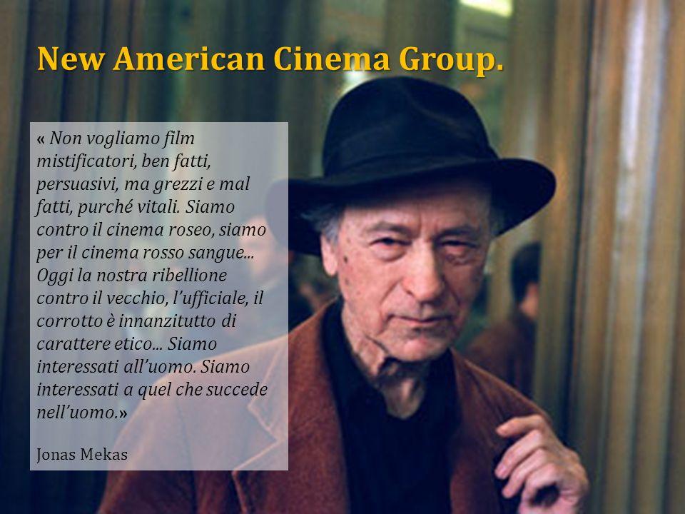 New American Cinema Group. « Non vogliamo film mistificatori, ben fatti, persuasivi, ma grezzi e mal fatti, purché vitali. Siamo contro il cinema rose