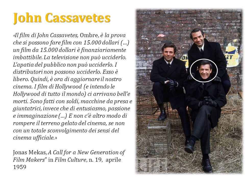 John Cassavetes « Il film di John Cassavetes, Ombre, è la prova che si possono fare film con 15.000 dollari (…) un film da 15.000 dollari è finanziari