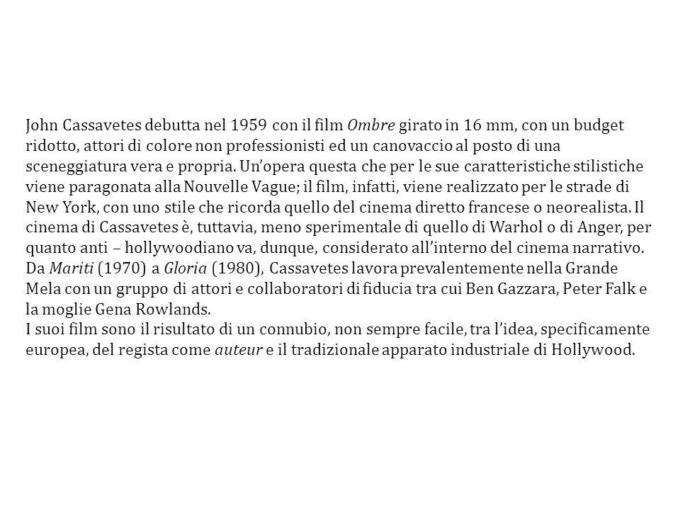 John Cassavetes debutta nel 1959 con il film Ombre girato in 16 mm, con un budget ridotto, attori di colore non professionisti ed un canovaccio al pos