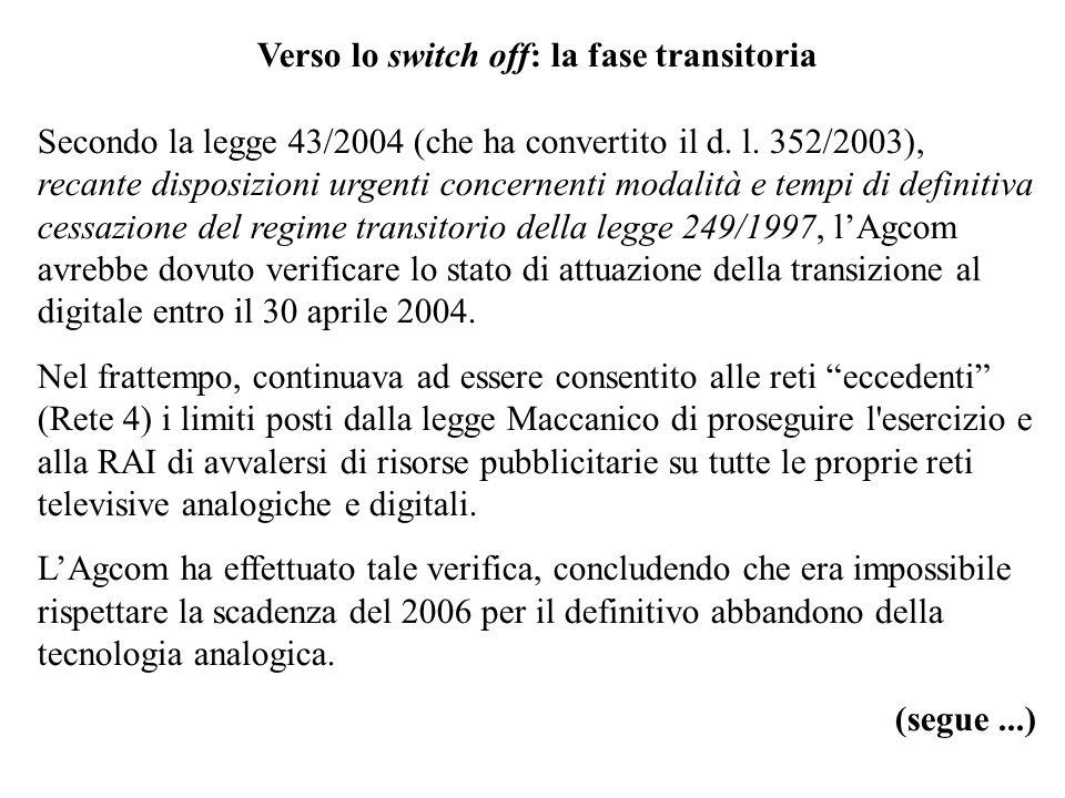 Verso lo switch off: la fase transitoria Secondo la legge 43/2004 (che ha convertito il d.