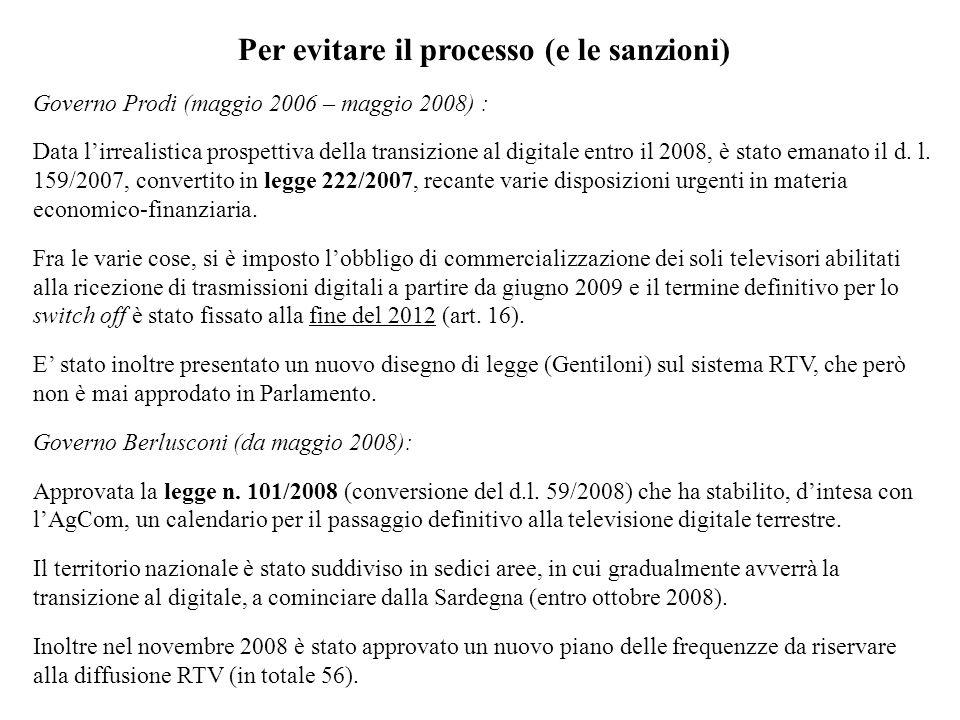 Per evitare il processo (e le sanzioni) Governo Prodi (maggio 2006 – maggio 2008) : Data lirrealistica prospettiva della transizione al digitale entro il 2008, è stato emanato il d.