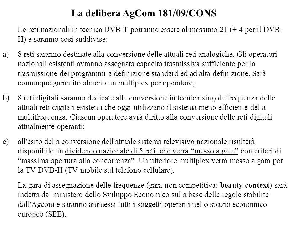 La delibera AgCom 181/09/CONS Le reti nazionali in tecnica DVB-T potranno essere al massimo 21 (+ 4 per il DVB- H) e saranno così suddivise: a)8 reti saranno destinate alla conversione delle attuali reti analogiche.