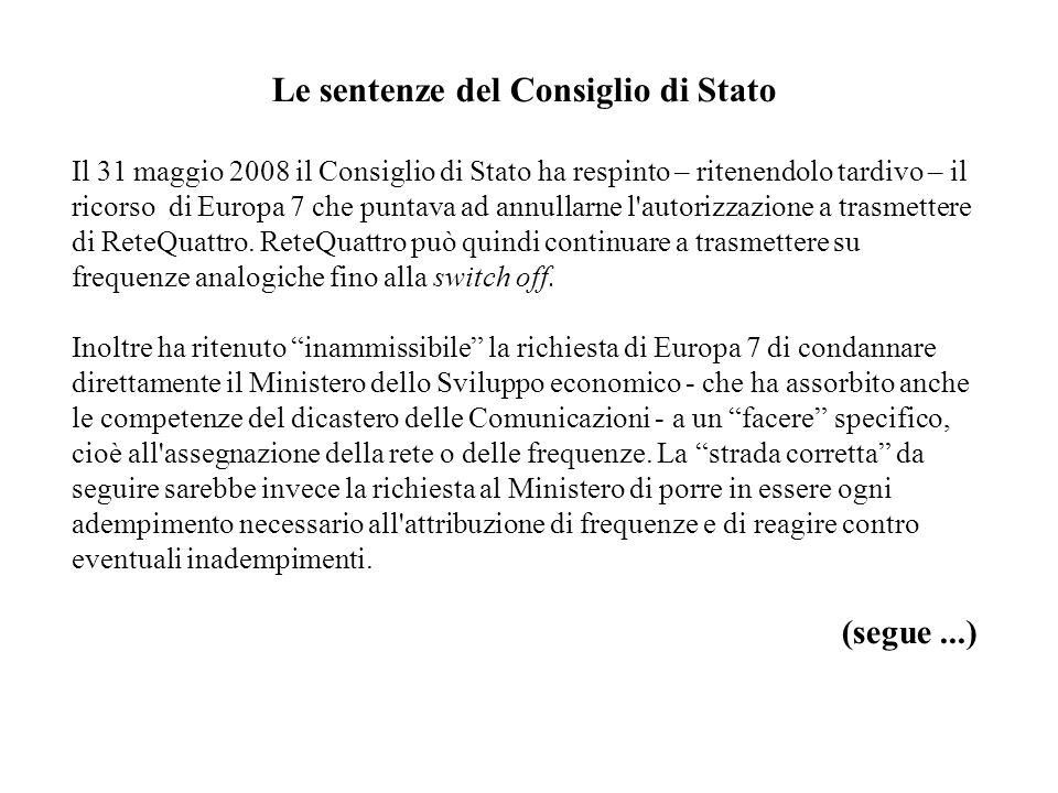 Le sentenze del Consiglio di Stato Il 31 maggio 2008 il Consiglio di Stato ha respinto – ritenendolo tardivo – il ricorso di Europa 7 che puntava ad annullarne l autorizzazione a trasmettere di ReteQuattro.