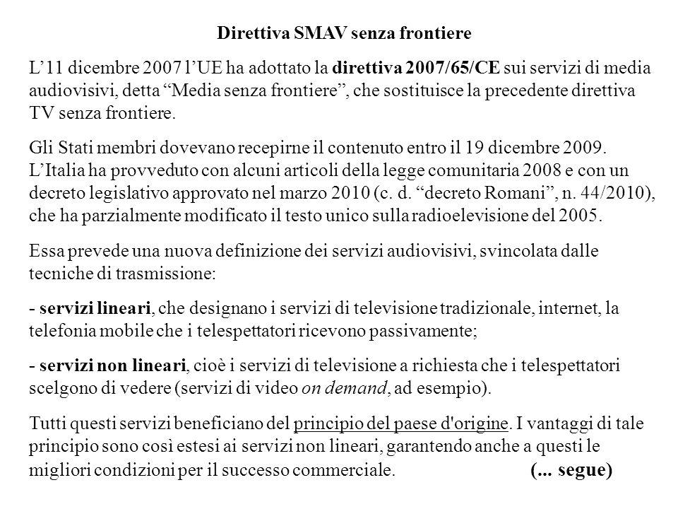Direttiva SMAV senza frontiere L11 dicembre 2007 lUE ha adottato la direttiva 2007/65/CE sui servizi di media audiovisivi, detta Media senza frontiere, che sostituisce la precedente direttiva TV senza frontiere.