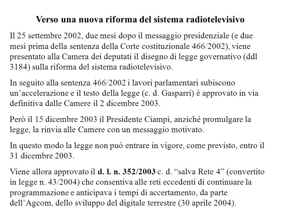 Verso una nuova riforma del sistema radiotelevisivo Il 25 settembre 2002, due mesi dopo il messaggio presidenziale (e due mesi prima della sentenza della Corte costituzionale 466/2002), viene presentato alla Camera dei deputati il disegno di legge governativo (ddl 3184) sulla riforma del sistema radiotelevisivo.