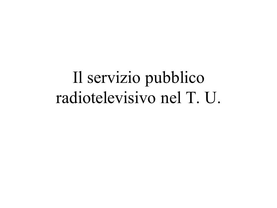Il servizio pubblico radiotelevisivo nel T. U.