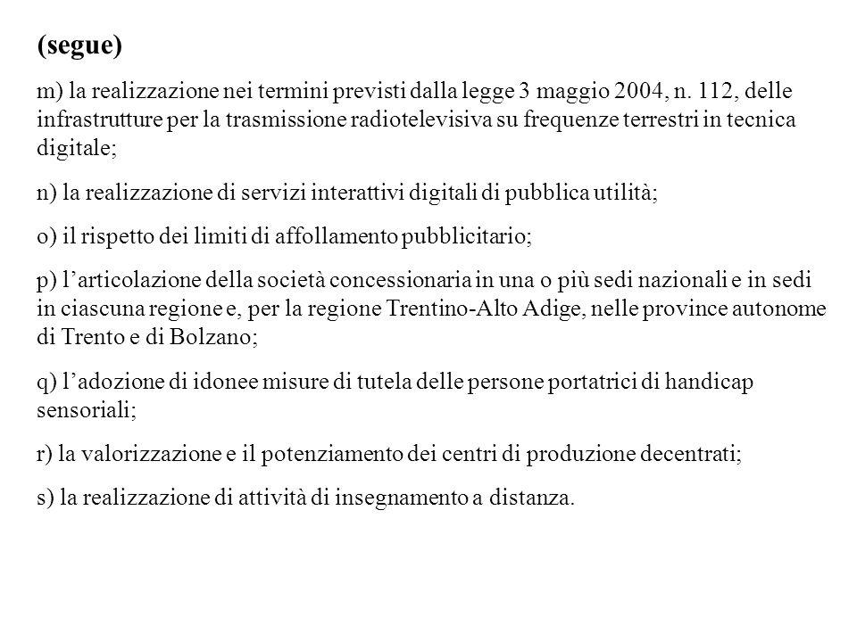 (segue) m) la realizzazione nei termini previsti dalla legge 3 maggio 2004, n.