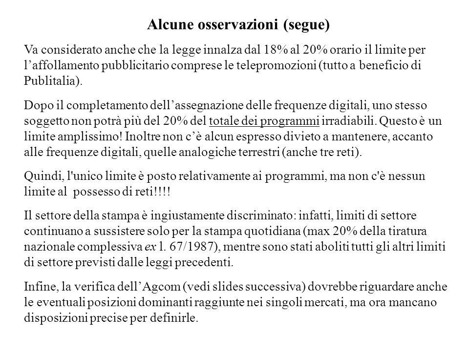 Alcune osservazioni (segue) Va considerato anche che la legge innalza dal 18% al 20% orario il limite per laffollamento pubblicitario comprese le telepromozioni (tutto a beneficio di Publitalia).