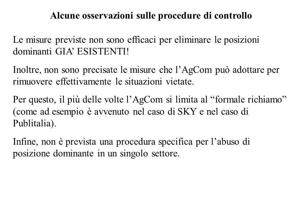 Alcune osservazioni sulle procedure di controllo Le misure previste non sono efficaci per eliminare le posizioni dominanti GIA ESISTENTI.