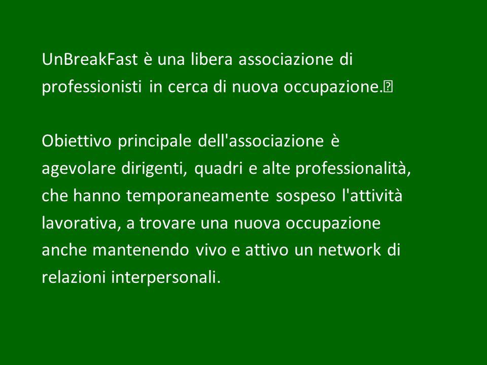 UnBreakFast è una libera associazione di professionisti in cerca di nuova occupazione. Obiettivo principale dell'associazione è agevolare dirigenti, q