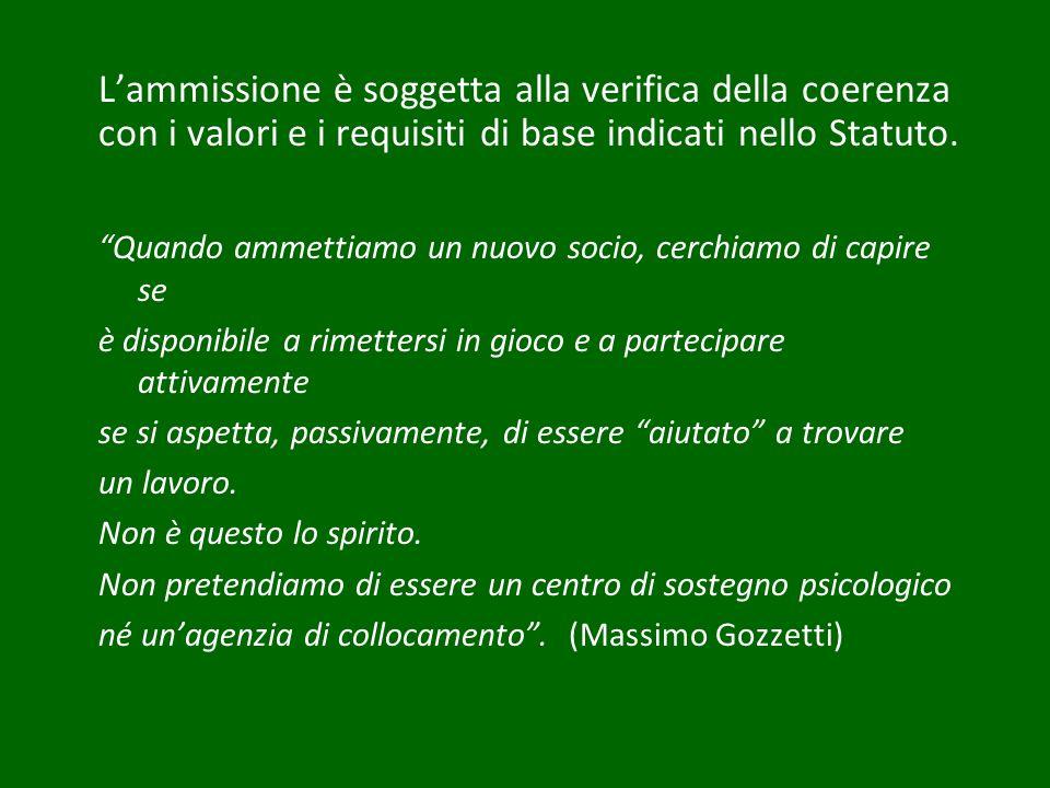 Lammissione è soggetta alla verifica della coerenza con i valori e i requisiti di base indicati nello Statuto. Quando ammettiamo un nuovo socio, cerch