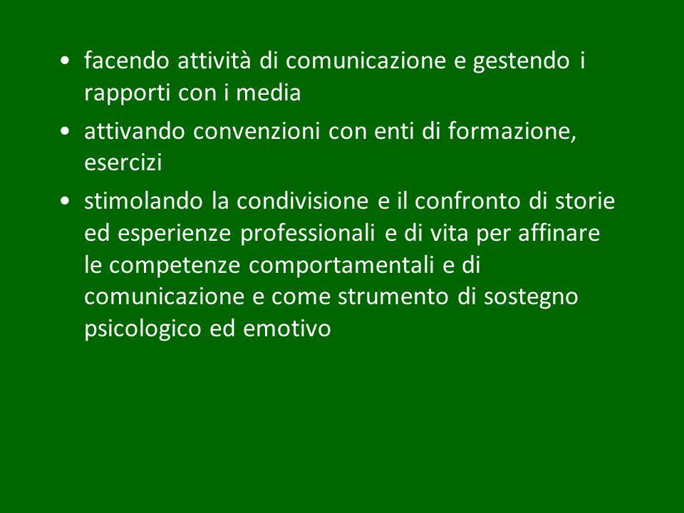 facendo attività di comunicazione e gestendo i rapporti con i media attivando convenzioni con enti di formazione, esercizi stimolando la condivisione e il confronto di storie ed esperienze professionali e di vita per affinare le competenze comportamentali e di comunicazione e come strumento di sostegno psicologico ed emotivo