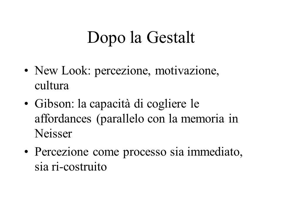 Dopo la Gestalt New Look: percezione, motivazione, cultura Gibson: la capacità di cogliere le affordances (parallelo con la memoria in Neisser Percezi