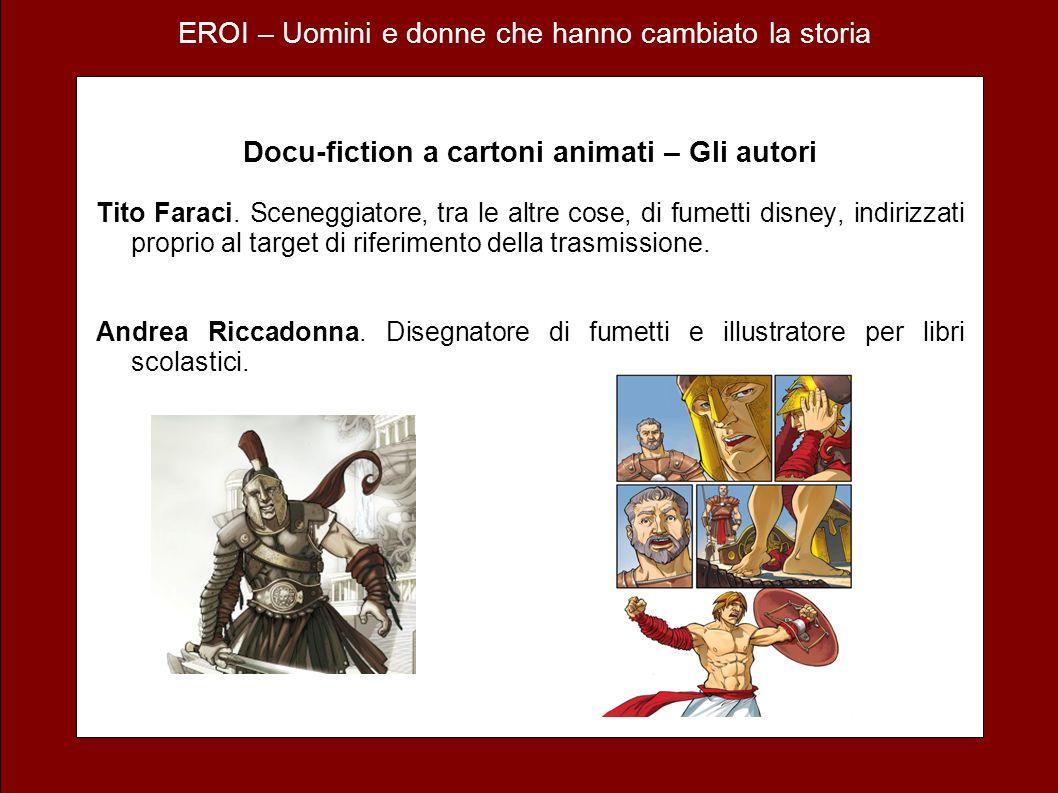 EROI – Uomini e donne che hanno cambiato la storia Docu-fiction a cartoni animati – Gli autori Tito Faraci. Sceneggiatore, tra le altre cose, di fumet