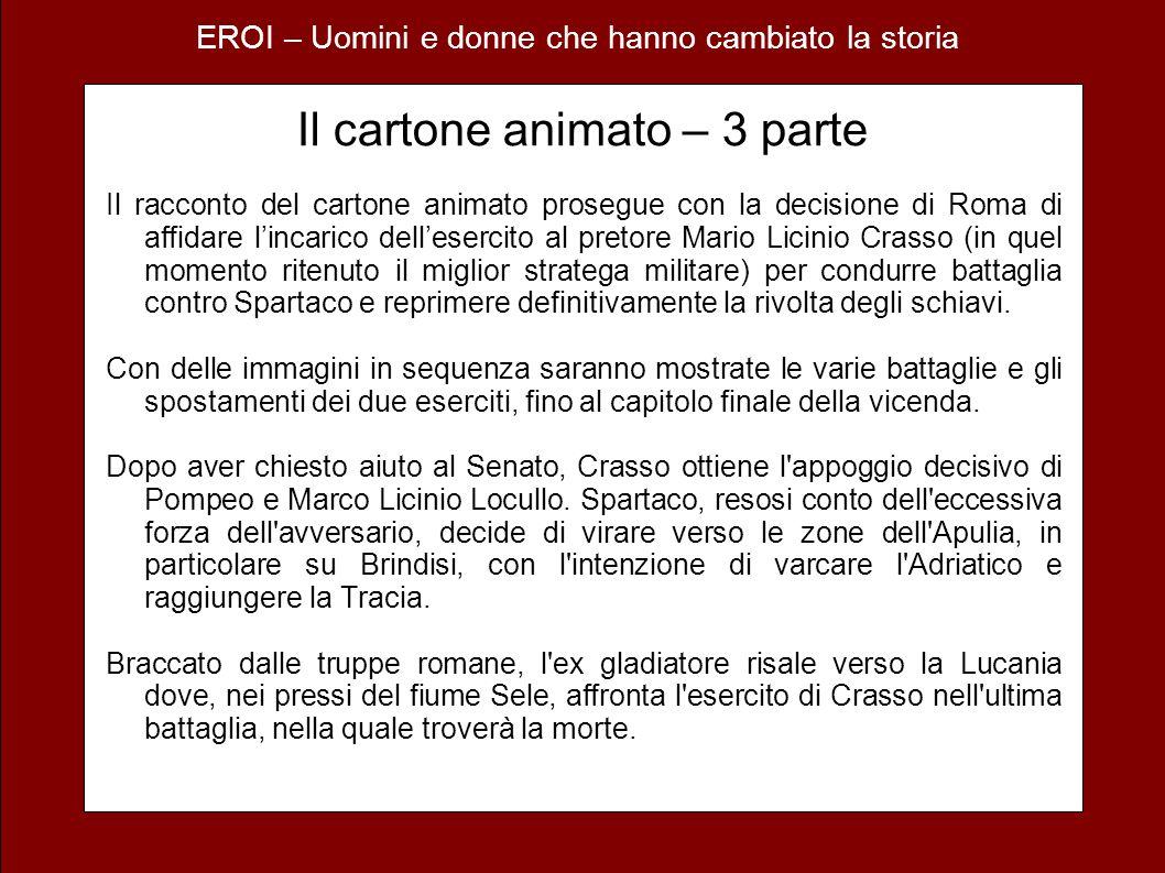 EROI – Uomini e donne che hanno cambiato la storia Il cartone animato – 3 parte Il racconto del cartone animato prosegue con la decisione di Roma di a