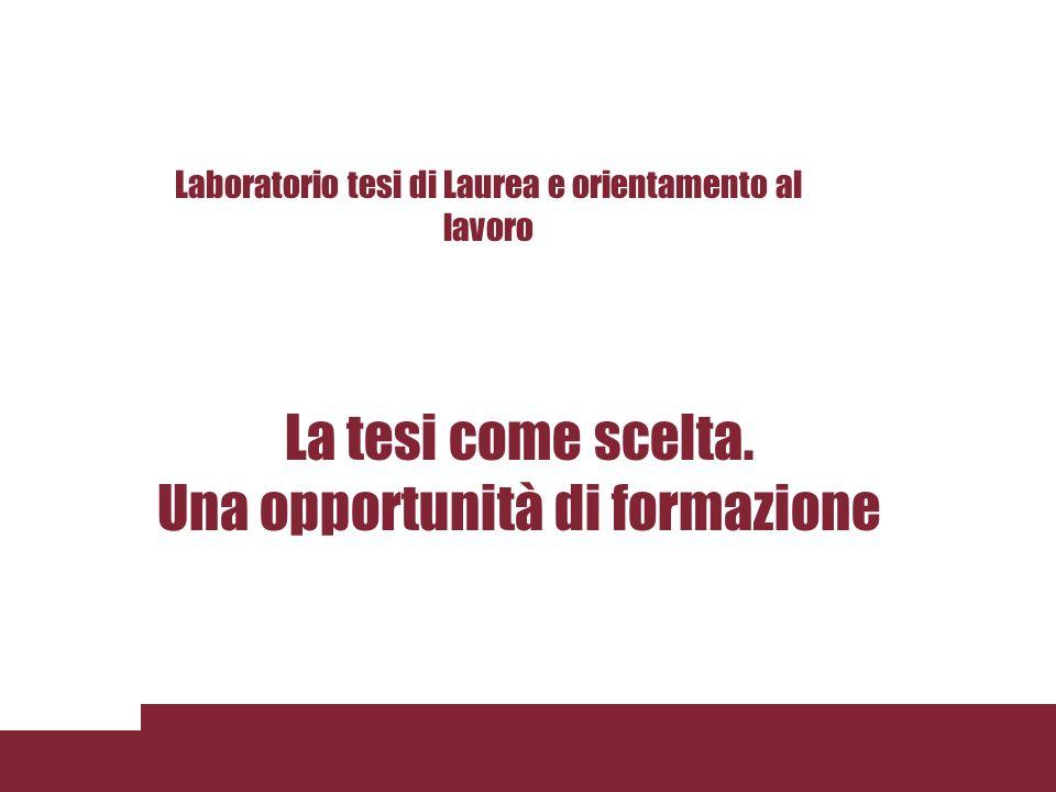 La tesi come scelta. Una opportunità di formazione Laboratorio tesi di Laurea e orientamento al lavoro