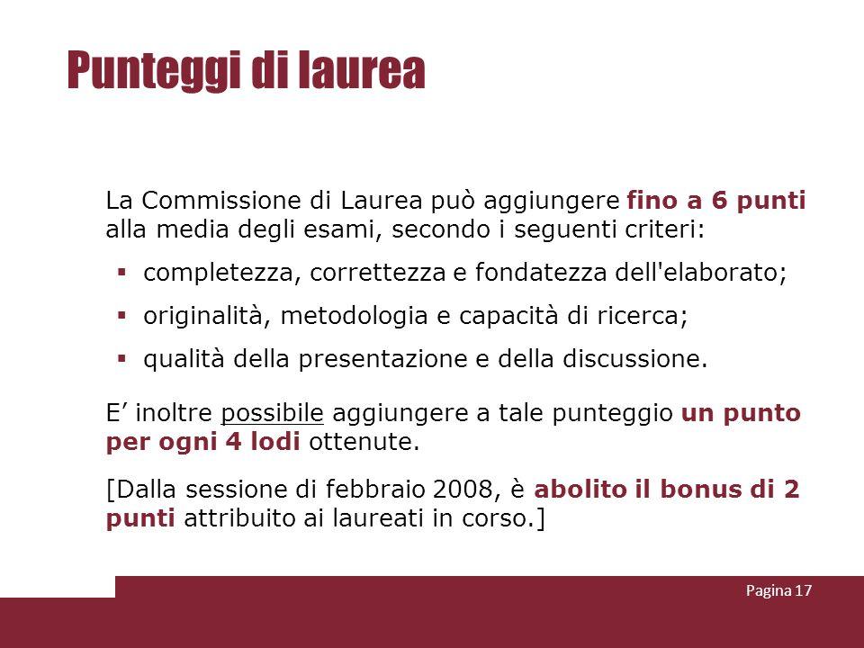 Pagina 17 Punteggi di laurea La Commissione di Laurea può aggiungere fino a 6 punti alla media degli esami, secondo i seguenti criteri: completezza, c