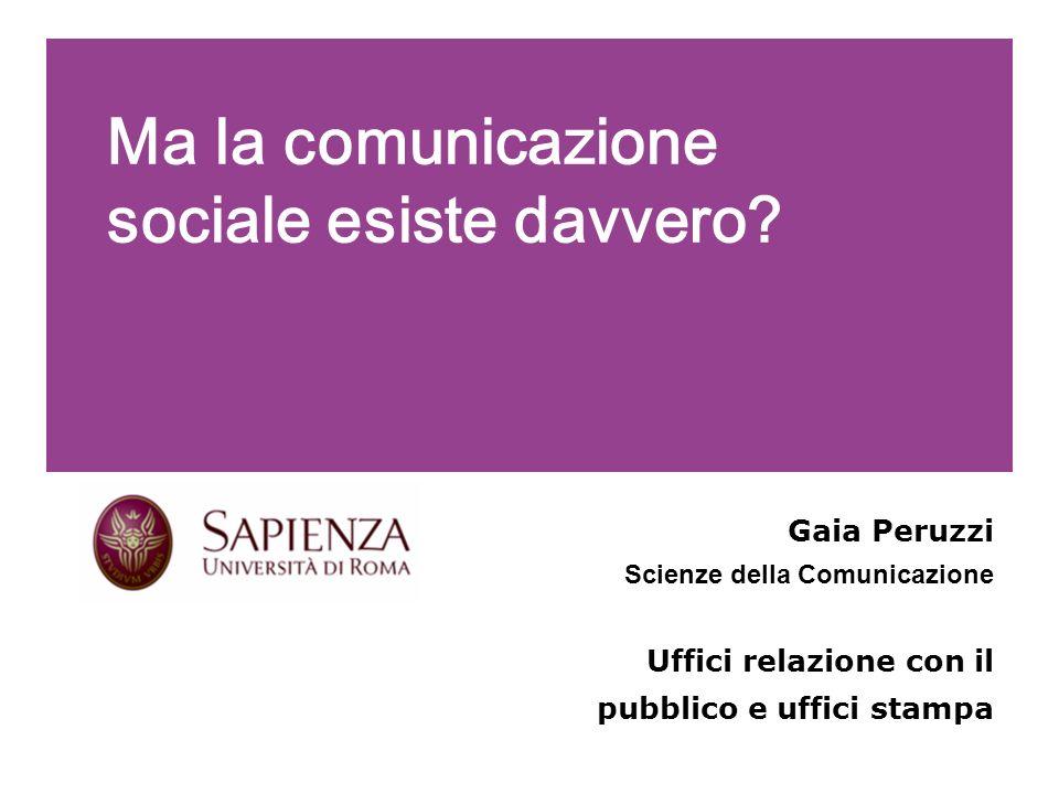 Ma la comunicazione sociale esiste davvero? Gaia Peruzzi Scienze della Comunicazione Uffici relazione con il pubblico e uffici stampa Pagina 1(Cattive
