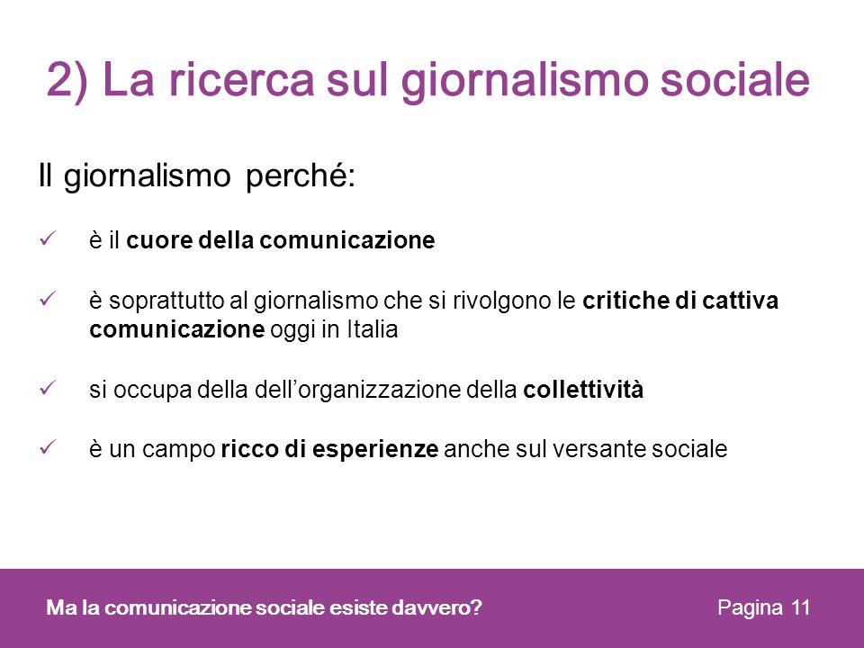 2) La ricerca sul giornalismo sociale Il giornalismo perché: è il cuore della comunicazione è soprattutto al giornalismo che si rivolgono le critiche