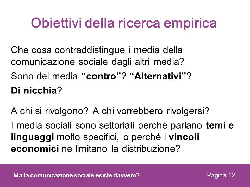 Obiettivi della ricerca empirica Che cosa contraddistingue i media della comunicazione sociale dagli altri media? Sono dei media contro? Alternativi?