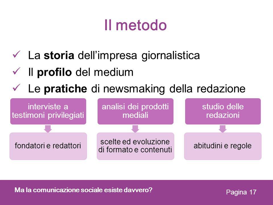 Il metodo La storia dellimpresa giornalistica Il profilo del medium Le pratiche di newsmaking della redazione Ma la comunicazione sociale esiste davve