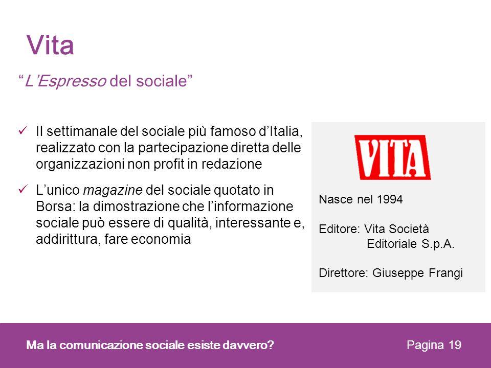 Vita Ma la comunicazione sociale esiste davvero? Pagina 19 LEspresso del sociale Il settimanale del sociale più famoso dItalia, realizzato con la part