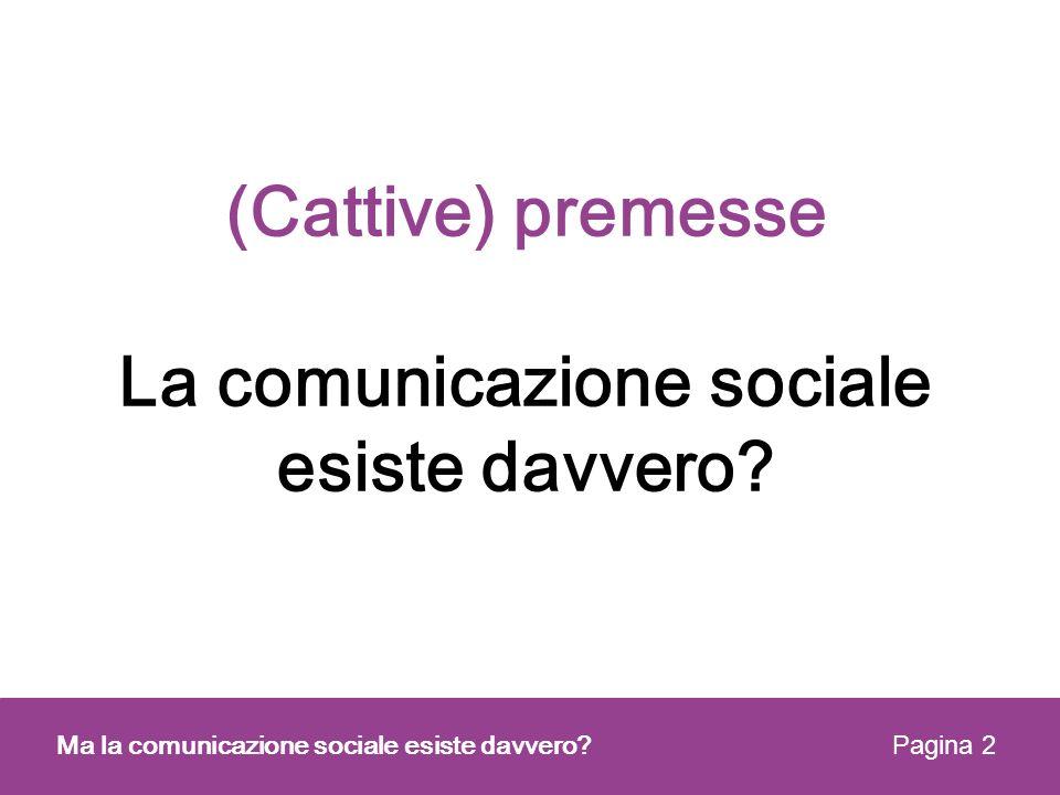 (Cattive) premesse La comunicazione sociale esiste davvero? Ma la comunicazione sociale esiste davvero? Pagina 2