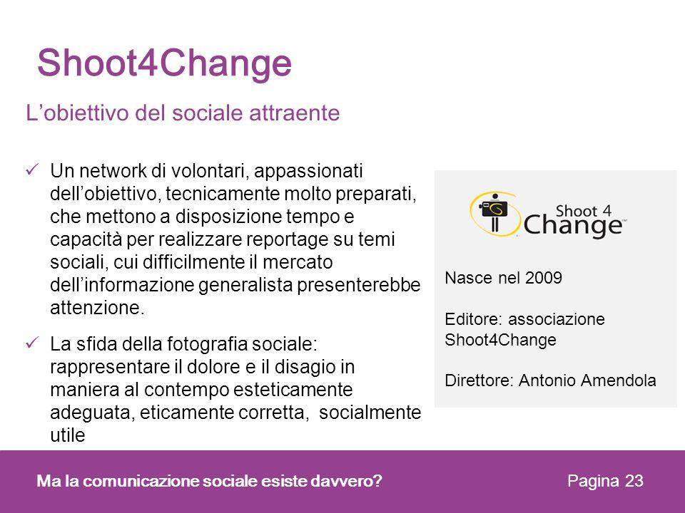 Nasce nel 2009 Editore: associazione Shoot4Change Direttore: Antonio Amendola Un network di volontari, appassionati dellobiettivo, tecnicamente molto