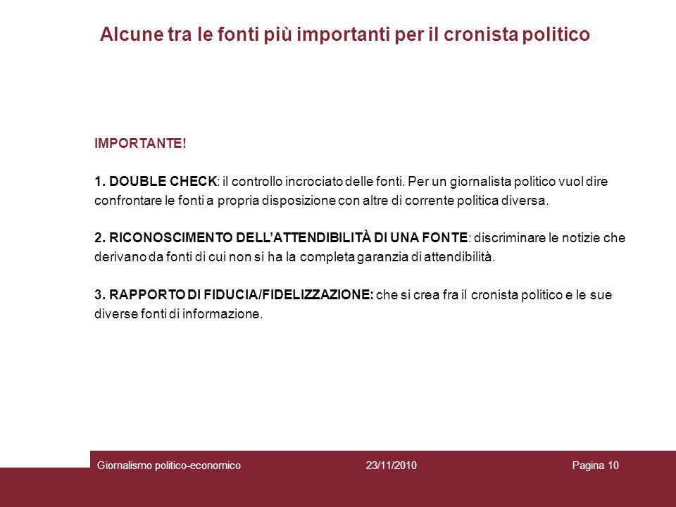 Alcune tra le fonti più importanti per il cronista politico Giornalismo politico-economicoPagina 1023/11/2010 IMPORTANTE.