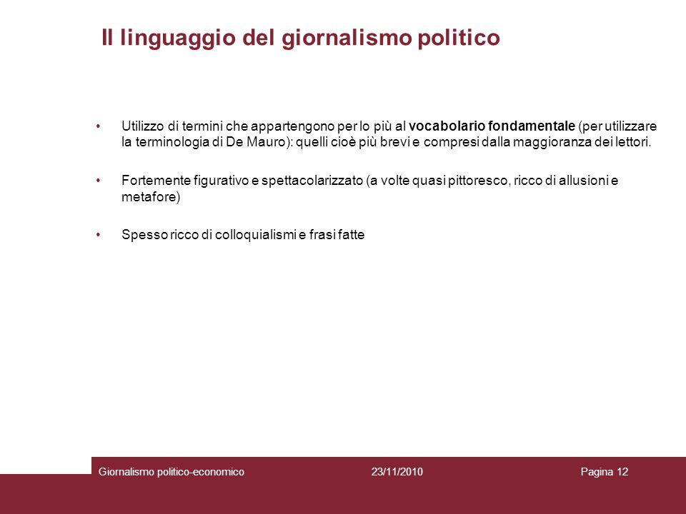 Il linguaggio del giornalismo politico Giornalismo politico-economicoPagina 1223/11/2010 Utilizzo di termini che appartengono per lo più al vocabolario fondamentale (per utilizzare la terminologia di De Mauro): quelli cioè più brevi e compresi dalla maggioranza dei lettori.