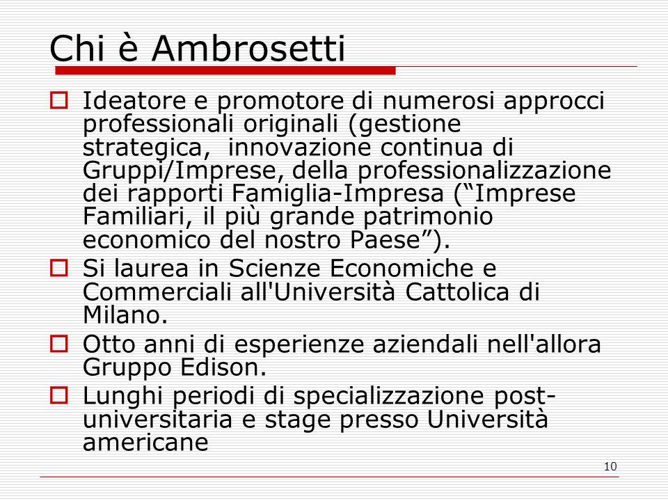 10 Chi è Ambrosetti Ideatore e promotore di numerosi approcci professionali originali (gestione strategica, innovazione continua di Gruppi/Imprese, de
