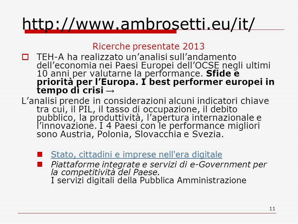 11 http://www.ambrosetti.eu/it/ Ricerche presentate 2013 TEH-A ha realizzato unanalisi sullandamento delleconomia nei Paesi Europei dellOCSE negli ultimi 10 anni per valutarne la performance.