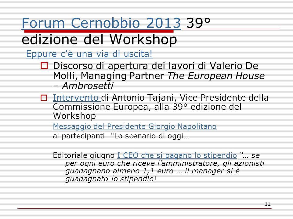 12 Forum Cernobbio 2013Forum Cernobbio 2013 39° edizione del Workshop Eppure c'è una via di uscita! Discorso di apertura dei lavori di Valerio De Moll