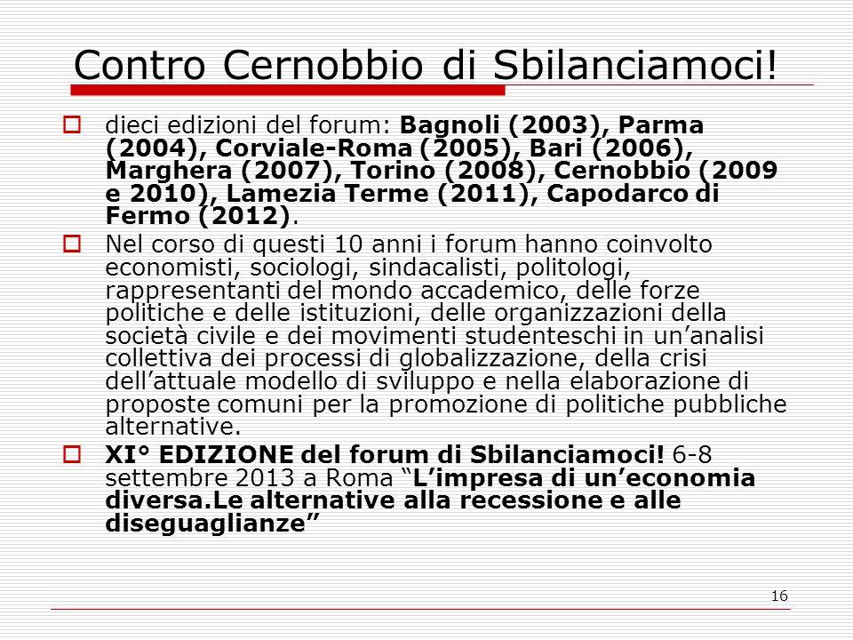 16 Contro Cernobbio di Sbilanciamoci! dieci edizioni del forum: Bagnoli (2003), Parma (2004), Corviale-Roma (2005), Bari (2006), Marghera (2007), Tori