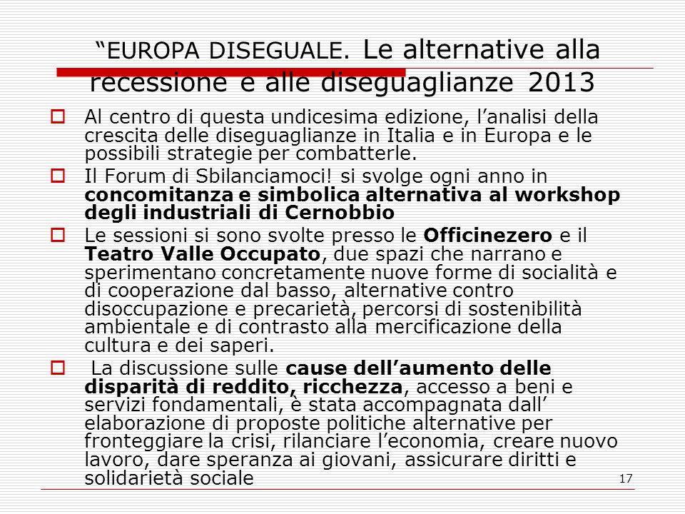 17 EUROPA DISEGUALE. Le alternative alla recessione e alle diseguaglianze 2013 Al centro di questa undicesima edizione, lanalisi della crescita delle