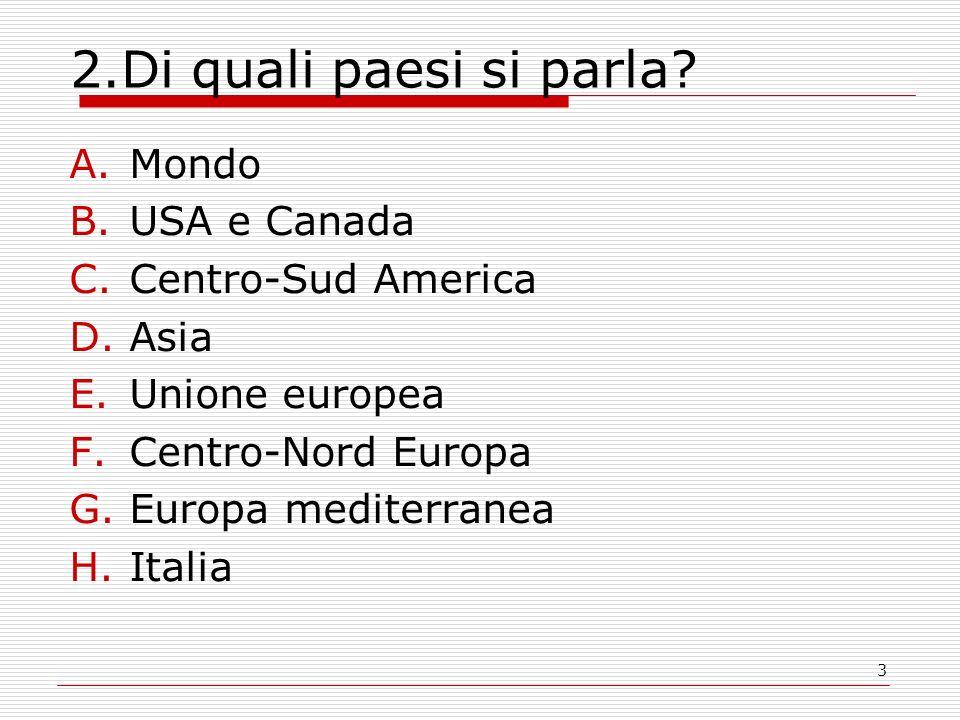 3 2.Di quali paesi si parla? A.Mondo B.USA e Canada C.Centro-Sud America D.Asia E.Unione europea F.Centro-Nord Europa G.Europa mediterranea H.Italia