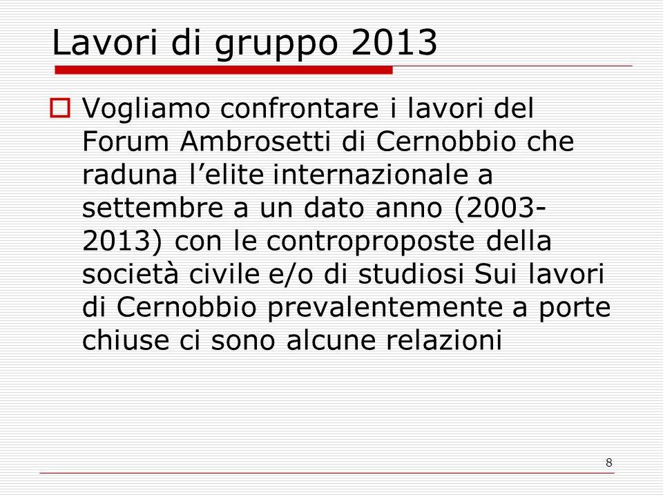 8 Lavori di gruppo 2013 Vogliamo confrontare i lavori del Forum Ambrosetti di Cernobbio che raduna lelite internazionale a settembre a un dato anno (2